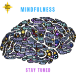 Mindfulness – Stay tuned
